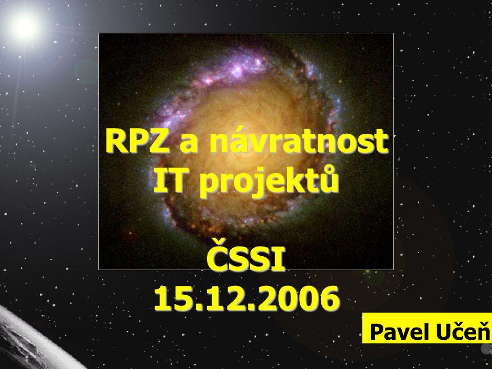 Pavel RPZ a návratnost IT projektů ČSSI 15.12.2006 Pavel Učeň