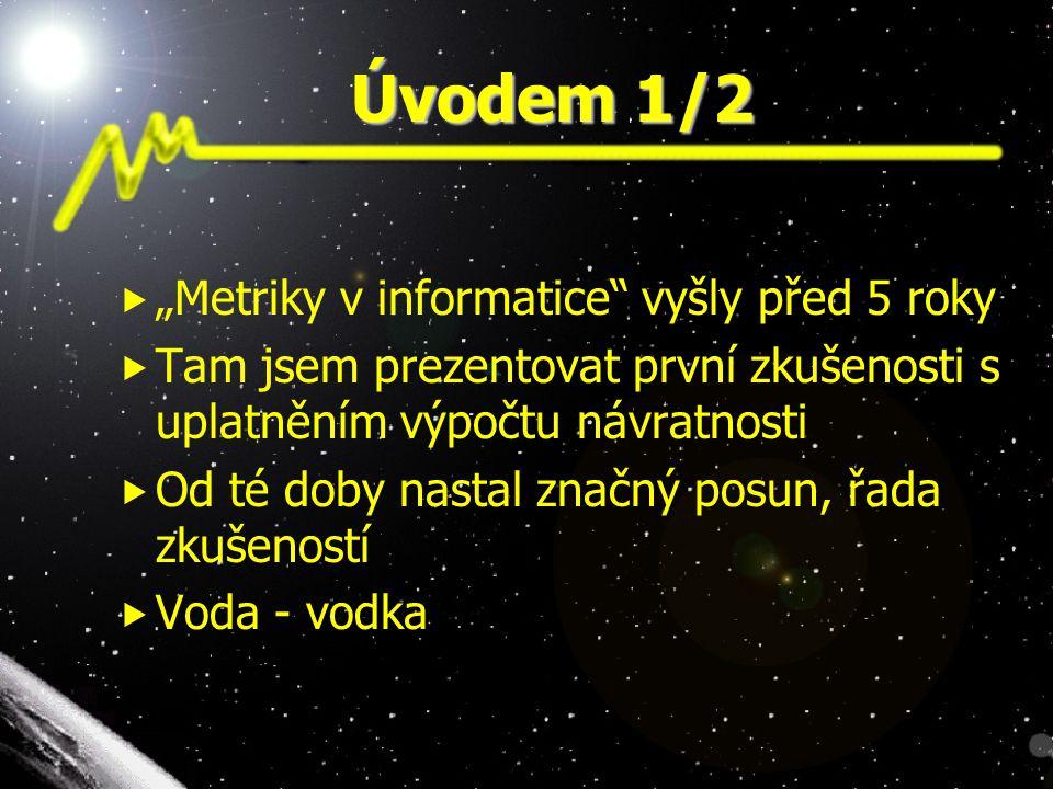 """Úvodem 1/2  """"Metriky v informatice vyšly před 5 roky  Tam jsem prezentovat první zkušenosti s uplatněním výpočtu návratnosti  Od té doby nastal značný posun, řada zkušeností  Voda - vodka"""