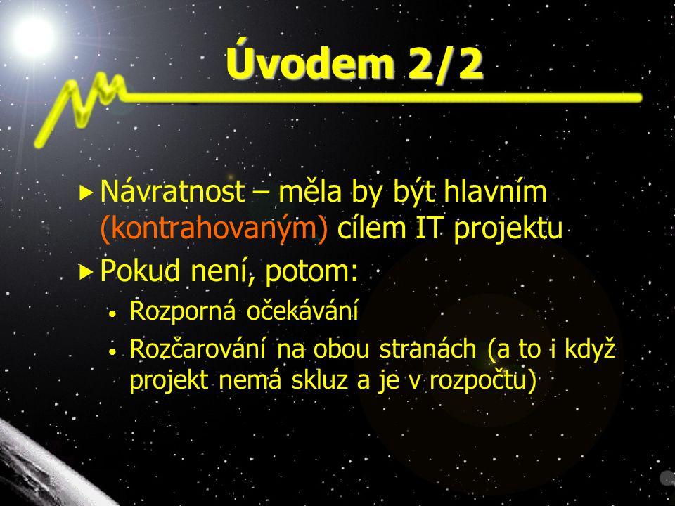 Úvodem 2/2  Návratnost – měla by být hlavním (kontrahovaným) cílem IT projektu  Pokud není, potom: Rozporná očekávání Rozčarování na obou stranách (