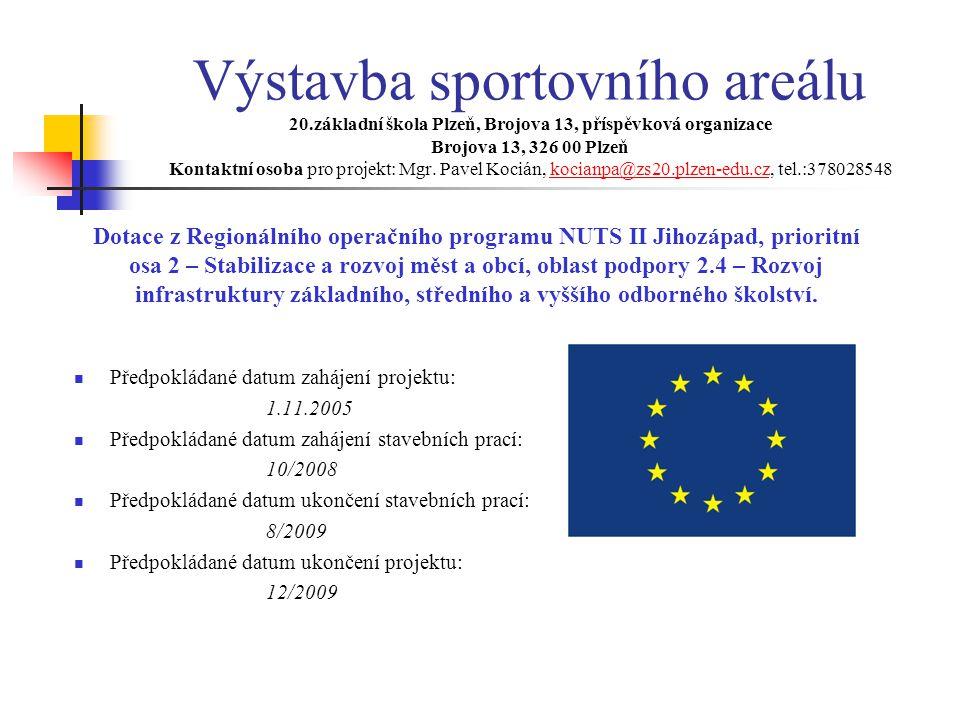 Výstavba sportovního areálu 20.základní škola Plzeň, Brojova 13, příspěvková organizace Brojova 13, 326 00 Plzeň Kontaktní osoba pro projekt: Mgr.