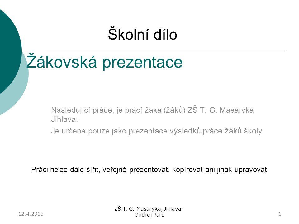 ZŠ T. G. Masaryka, Jihlava - Ondřej Partl Žákovská prezentace Následující práce, je prací žáka (žáků) ZŠ T. G. Masaryka Jihlava. Je určena pouze jako