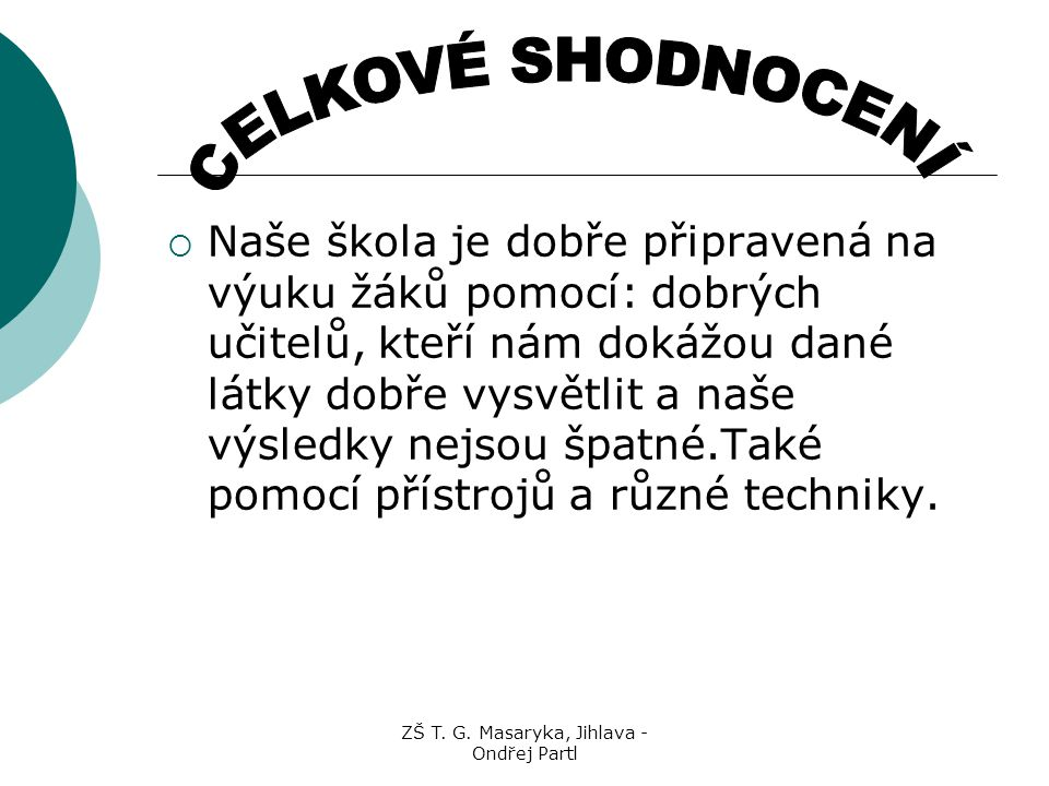 ZŠ T. G. Masaryka, Jihlava - Ondřej Partl  Naše škola je dobře připravená na výuku žáků pomocí: dobrých učitelů, kteří nám dokážou dané látky dobře v
