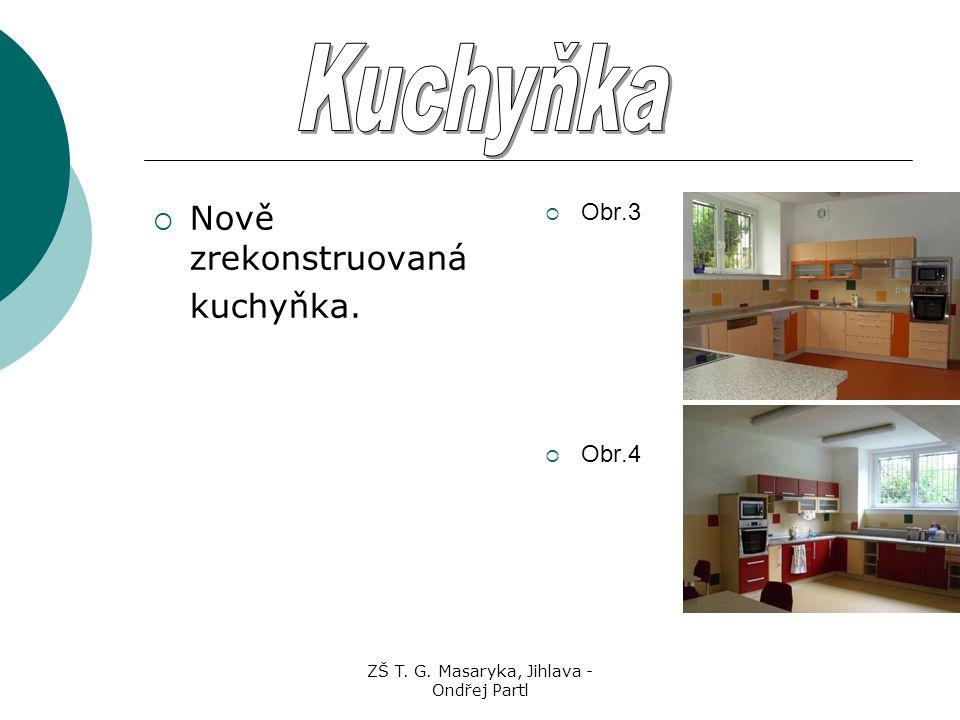 ZŠ T. G. Masaryka, Jihlava - Ondřej Partl  Nově zrekonstruovaná kuchyňka.  Obr.3  Obr.4