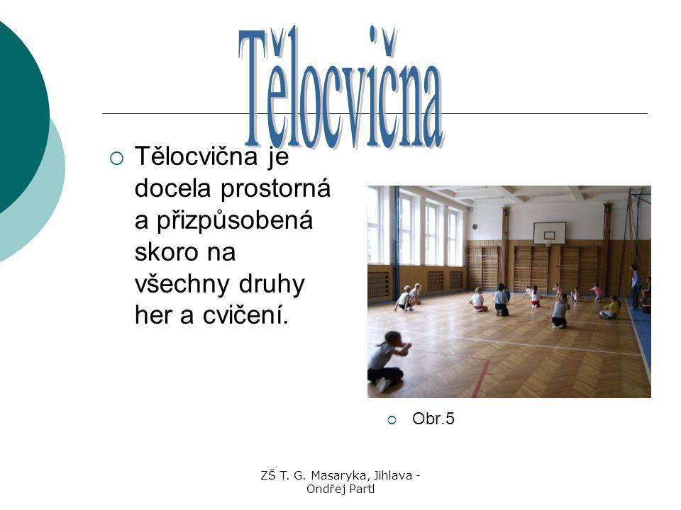ZŠ T. G. Masaryka, Jihlava - Ondřej Partl  Tělocvična je docela prostorná a přizpůsobená skoro na všechny druhy her a cvičení.  Obr.5