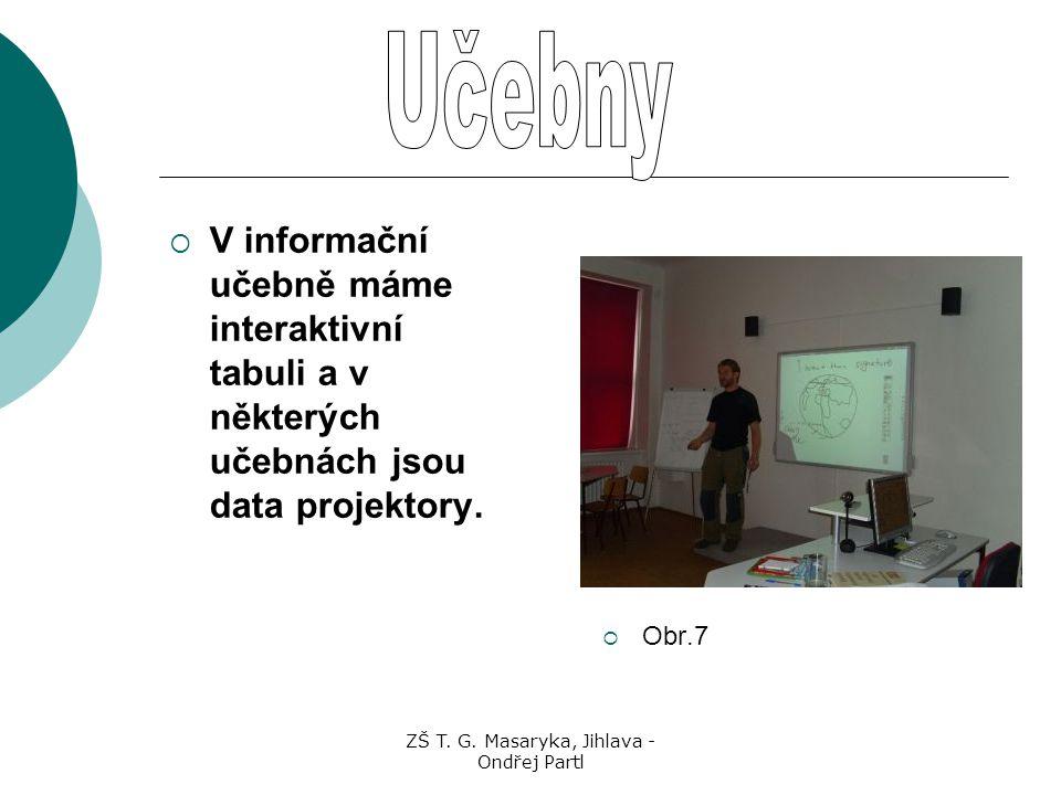 ZŠ T. G. Masaryka, Jihlava - Ondřej Partl  V informační učebně máme interaktivní tabuli a v některých učebnách jsou data projektory.  Obr.7