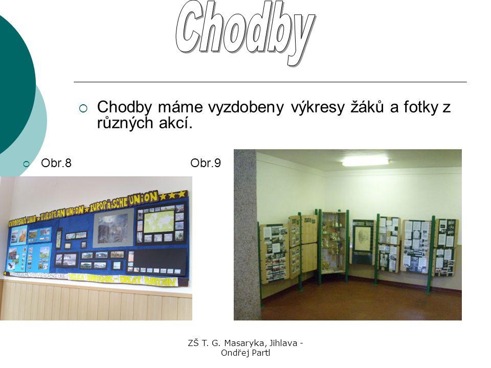 ZŠ T. G. Masaryka, Jihlava - Ondřej Partl  Chodby máme vyzdobeny výkresy žáků a fotky z různých akcí.  Obr.8 Obr.9