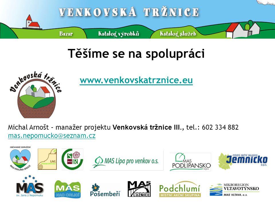 Těšíme se na spolupráci www.venkovskatrznice.eu Michal Arnošt – manažer projektu Venkovská tržnice III., tel.: 602 334 882 mas.nepomucko@seznam.cz