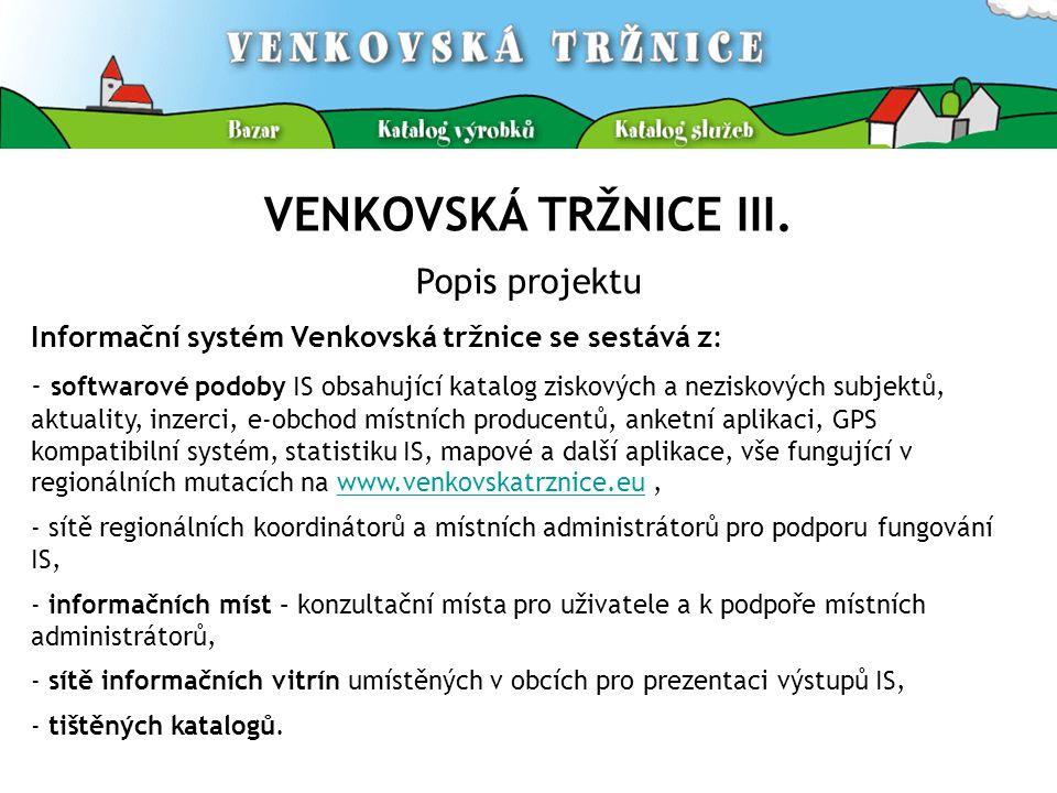 VENKOVSKÁ TRŽNICE III. Popis projektu Informační systém Venkovská tržnice se sestává z: - softwarové podoby IS obsahující katalog ziskových a neziskov
