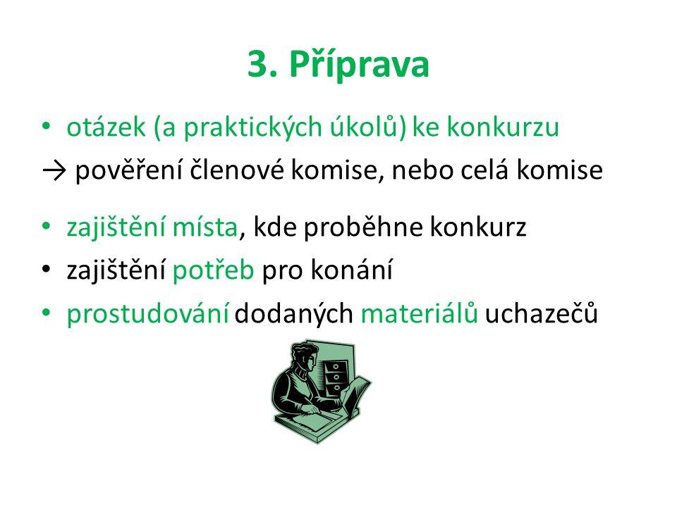 3. Příprava otázek (a praktických úkolů) ke konkurzu → pověření členové komise, nebo celá komise zajištění místa, kde proběhne konkurz zajištění potře