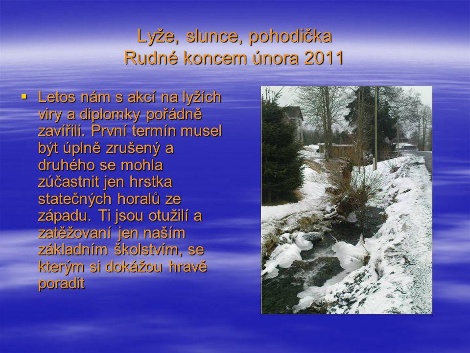 Lyže, slunce, pohodička Rudné koncem února 2011  Letos nám s akcí na lyžích viry a diplomky pořádně zavířili.