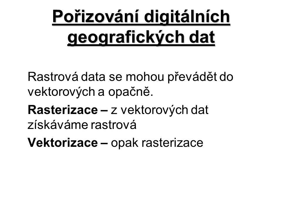 Pořizování digitálních geografických dat Rastrová data se mohou převádět do vektorových a opačně. Rasterizace – z vektorových dat získáváme rastrová V