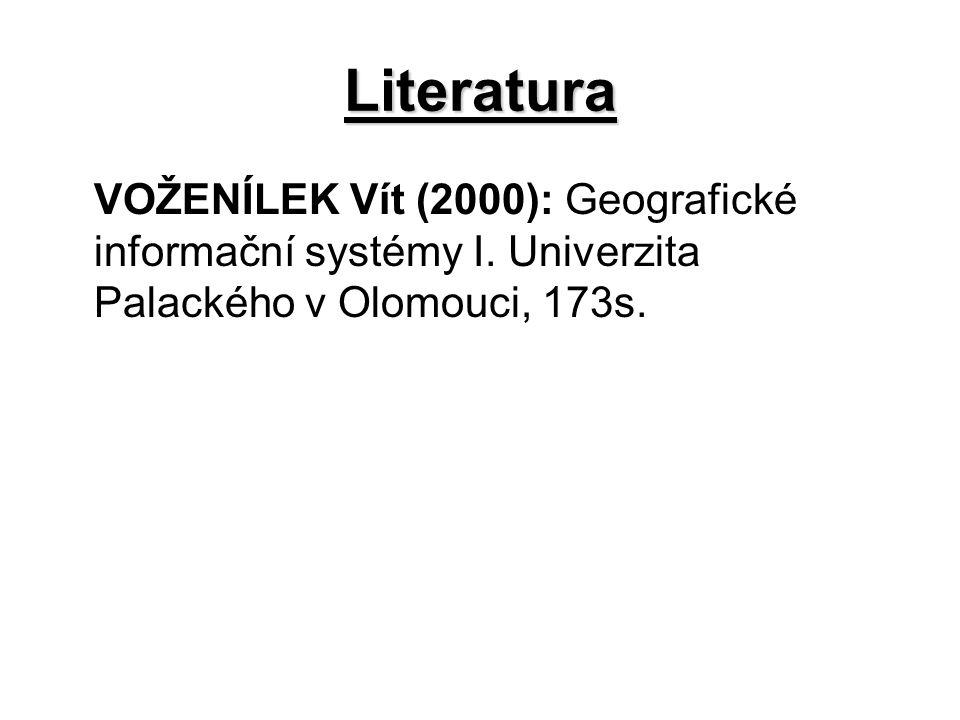 Literatura VOŽENÍLEK Vít (2000): Geografické informační systémy I. Univerzita Palackého v Olomouci, 173s.