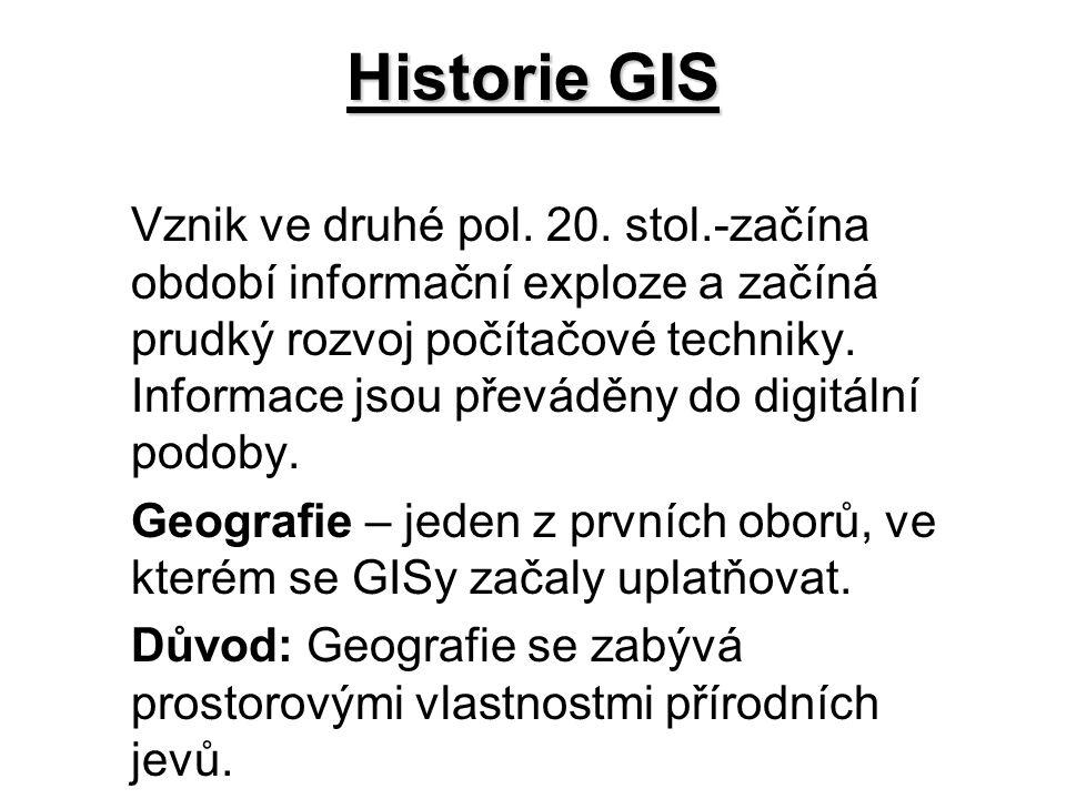 Historie GIS Vznik ve druhé pol. 20. stol.-začína období informační exploze a začíná prudký rozvoj počítačové techniky. Informace jsou převáděny do di
