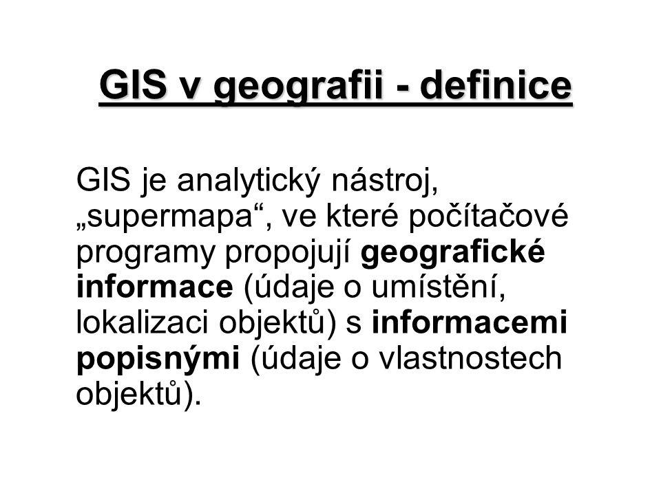 """GIS v geografii - definice GIS je analytický nástroj, """"supermapa"""", ve které počítačové programy propojují geografické informace (údaje o umístění, lok"""