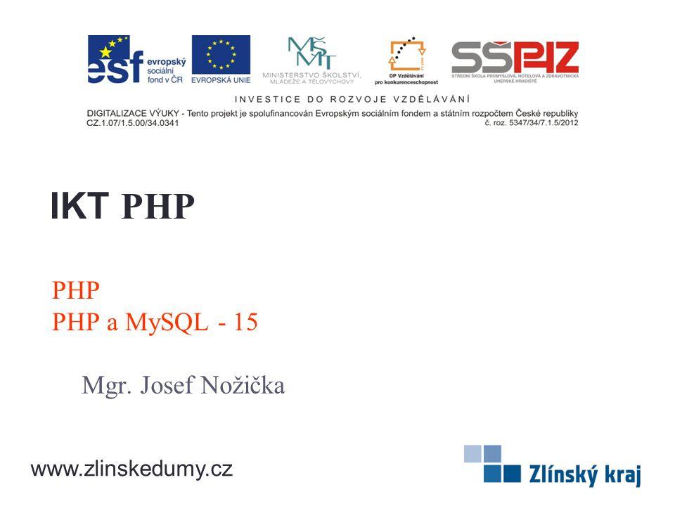 PHP PHP a MySQL - 15 Mgr. Josef Nožička IKT PHP www.zlinskedumy.cz