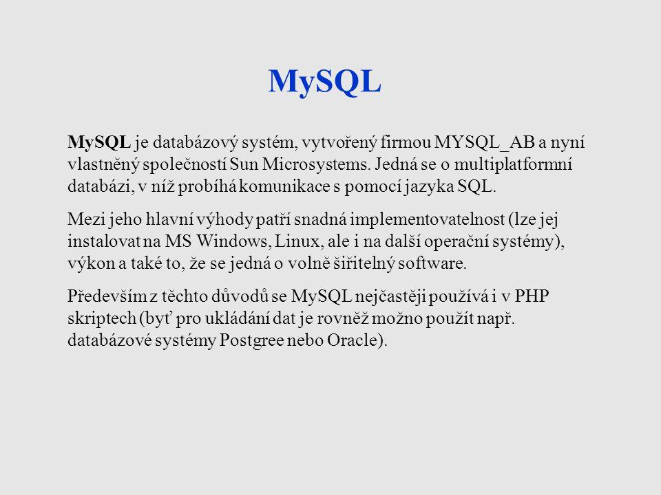 MySQL MySQL je databázový systém, vytvořený firmou MYSQL_AB a nyní vlastněný společností Sun Microsystems.