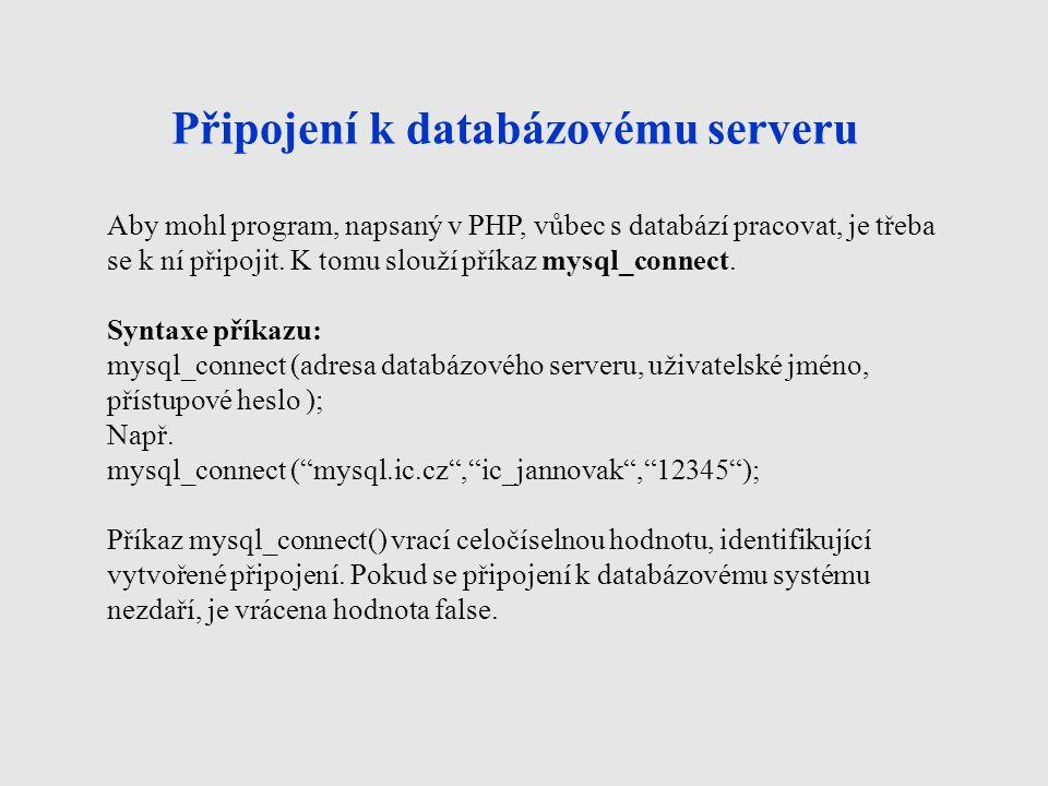 Připojení k databázovému serveru Aby mohl program, napsaný v PHP, vůbec s databází pracovat, je třeba se k ní připojit.