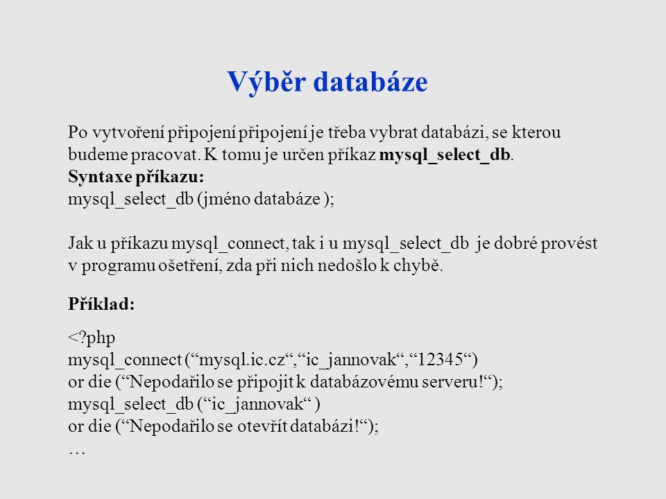Výběr databáze Po vytvoření připojení připojení je třeba vybrat databázi, se kterou budeme pracovat.
