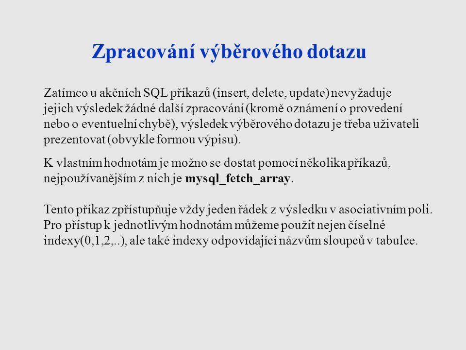 Zpracování výběrového dotazu - příklad Následující příkaz ukazuje zpracování výběrového dotazu, jehož výsledkem je výpis všech záznamů z tabulky Zboží na webové rozhraní.