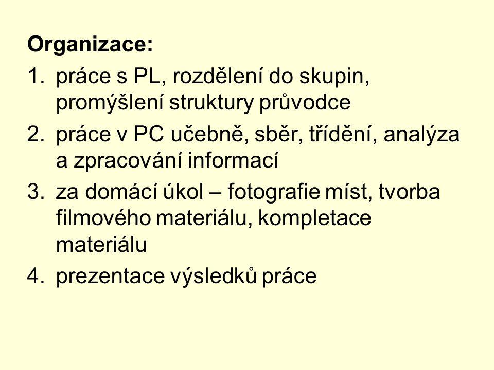 Organizace: 1.práce s PL, rozdělení do skupin, promýšlení struktury průvodce 2.práce v PC učebně, sběr, třídění, analýza a zpracování informací 3.za d