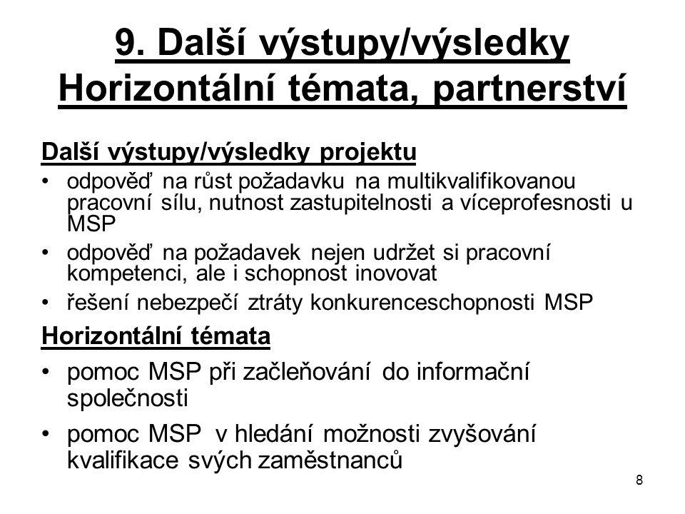 8 9. Další výstupy/výsledky Horizontální témata, partnerství Další výstupy/výsledky projektu odpověď na růst požadavku na multikvalifikovanou pracovní