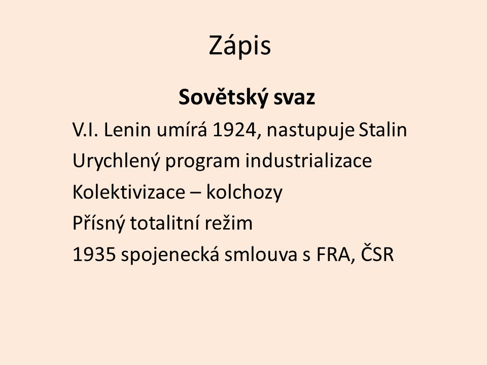 Zápis Sovětský svaz V.I. Lenin umírá 1924, nastupuje Stalin Urychlený program industrializace Kolektivizace – kolchozy Přísný totalitní režim 1935 spo