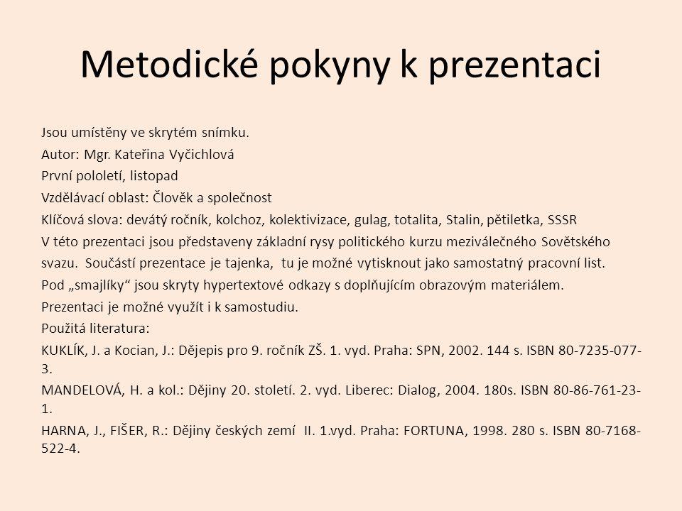 Metodické pokyny k prezentaci Jsou umístěny ve skrytém snímku. Autor: Mgr. Kateřina Vyčichlová První pololetí, listopad Vzdělávací oblast: Člověk a sp