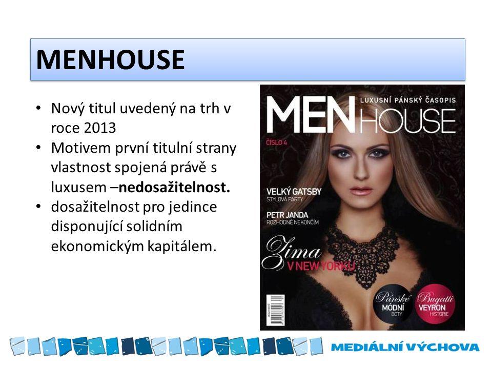 MENHOUSE Nový titul uvedený na trh v roce 2013 Motivem první titulní strany vlastnost spojená právě s luxusem –nedosažitelnost.