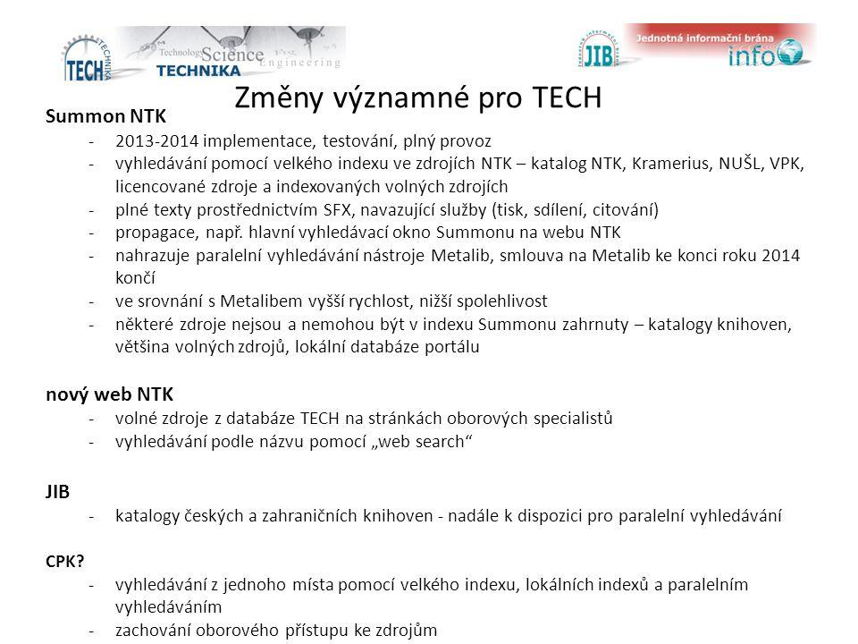 Změny významné pro TECH Summon NTK -2013-2014 implementace, testování, plný provoz -vyhledávání pomocí velkého indexu ve zdrojích NTK – katalog NTK, Kramerius, NUŠL, VPK, licencované zdroje a indexovaných volných zdrojích -plné texty prostřednictvím SFX, navazující služby (tisk, sdílení, citování) -propagace, např.
