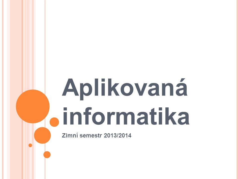 Aplikovaná informatika Zimní semestr 2013/2014