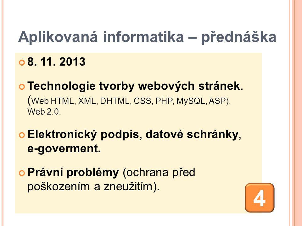 Aplikovaná informatika – přednáška 8. 11. 2013 Technologie tvorby webových stránek. ( Web HTML, XML, DHTML, CSS, PHP, MySQL, ASP). Web 2.0. Elektronic