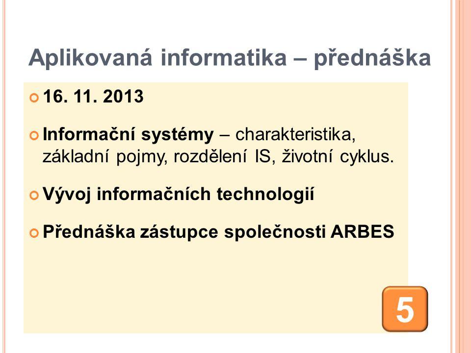 Aplikovaná informatika – přednáška 16. 11. 2013 Informační systémy – charakteristika, základní pojmy, rozdělení IS, životní cyklus. Vývoj informačních