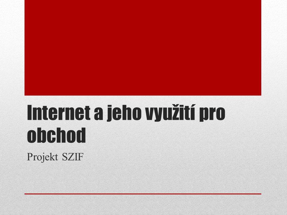Internet a jeho využití pro obchod Projekt SZIF