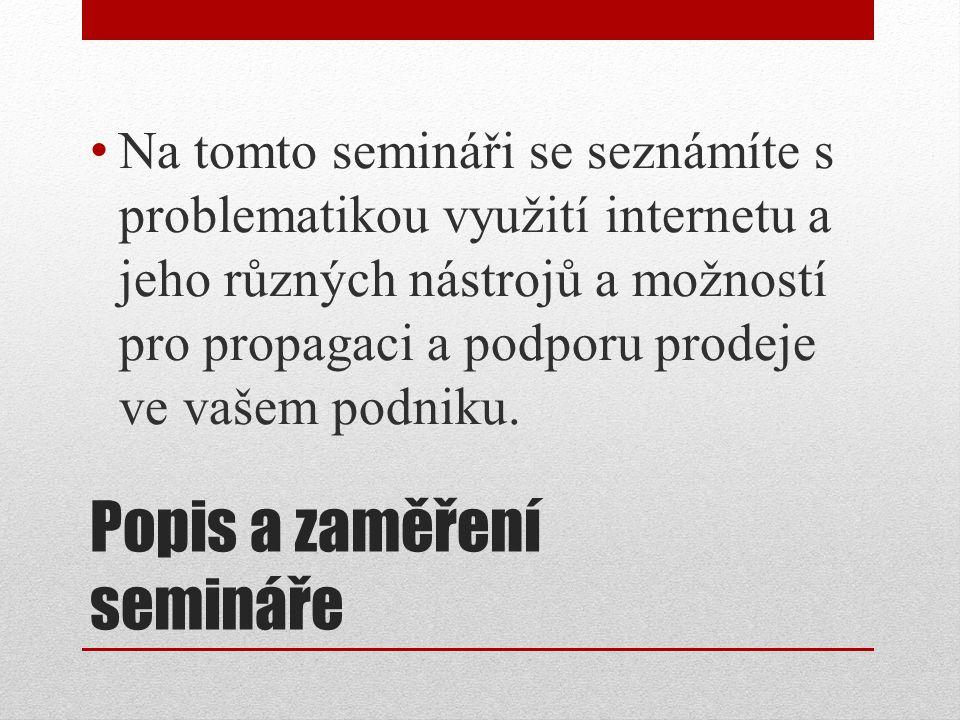Popis a zaměření semináře Na tomto semináři se seznámíte s problematikou využití internetu a jeho různých nástrojů a možností pro propagaci a podporu
