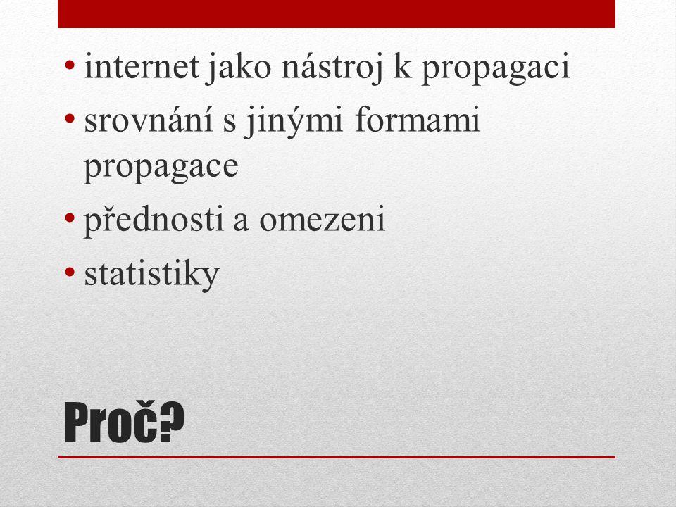 Proč? internet jako nástroj k propagaci srovnání s jinými formami propagace přednosti a omezeni statistiky