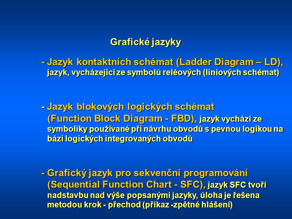 Grafické jazyky - Jazyk kontaktních schémat (Ladder Diagram – LD), jazyk, vycházející ze symbolů reléových (liniových schémat) - Jazyk blokových logic