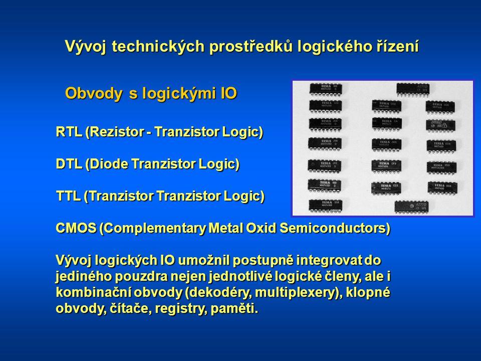 Vývoj technických prostředků logického řízení Obvody s logickými IO RTL (Rezistor - Tranzistor Logic) DTL (Diode Tranzistor Logic) TTL (Tranzistor Tra