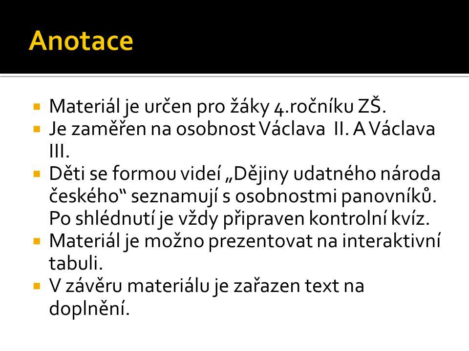  Materiál je určen pro žáky 4.ročníku ZŠ.  Je zaměřen na osobnost Václava II.