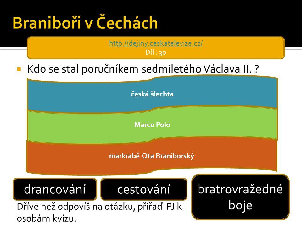  Kdo se stal poručníkem sedmiletého Václava II. ? http://dejiny.ceskatelevize.cz/ Díl : 30 česká šlechta Marco Polo markrabě Ota Braniborský drancová