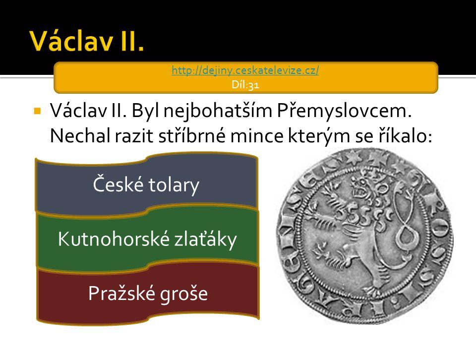  Václav II. Byl nejbohatším Přemyslovcem. Nechal razit stříbrné mince kterým se říkalo: České tolary Kutnohorské zlaťáky Pražské groše http://dejiny.