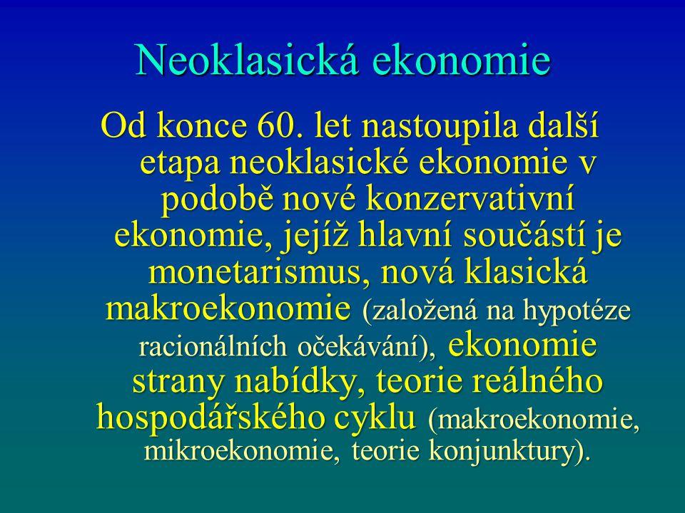 Neoklasická ekonomie Od konce 60. let nastoupila další etapa neoklasické ekonomie v podobě nové konzervativní ekonomie, jejíž hlavní součástí je monet