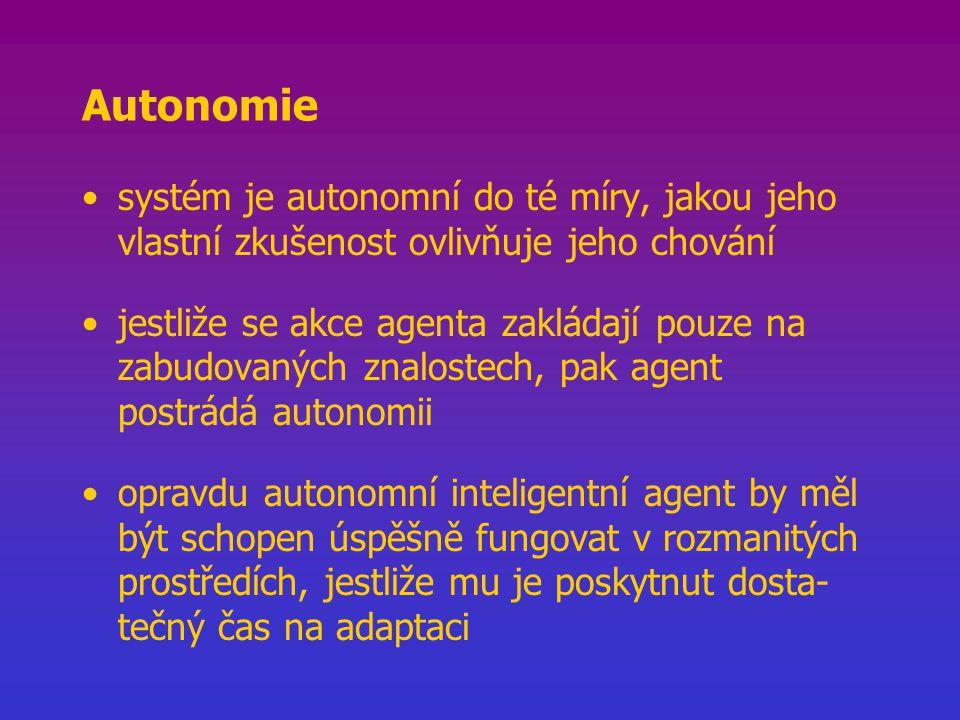 Autonomie systém je autonomní do té míry, jakou jeho vlastní zkušenost ovlivňuje jeho chování jestliže se akce agenta zakládají pouze na zabudovaných znalostech, pak agent postrádá autonomii opravdu autonomní inteligentní agent by měl být schopen úspěšně fungovat v rozmanitých prostředích, jestliže mu je poskytnut dosta- tečný čas na adaptaci