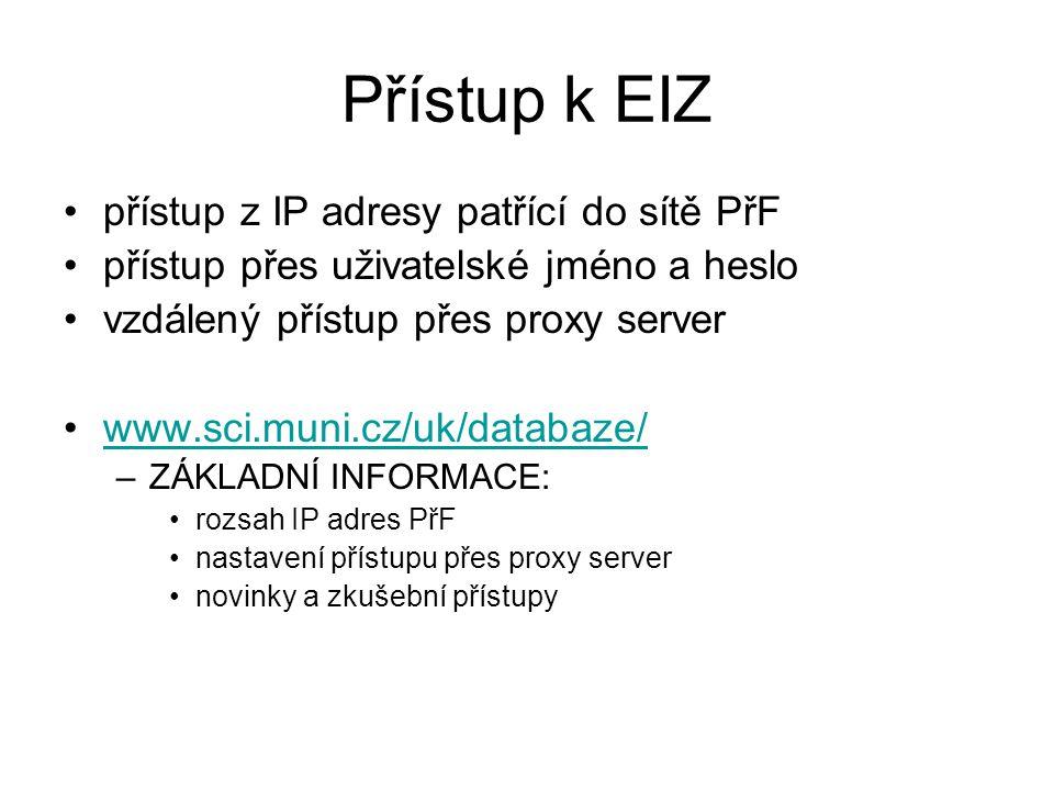 www.sci.muni.cz/uk/databaze/ abecední seznam EIZ –EIZ placené pracovišti PřF –EIZ placené MU – důležité pro PřF –EIZ užitečné pro PřF - volně dostupné blízká budoucnost: řazení EIZ podle oborů čtete tzv.