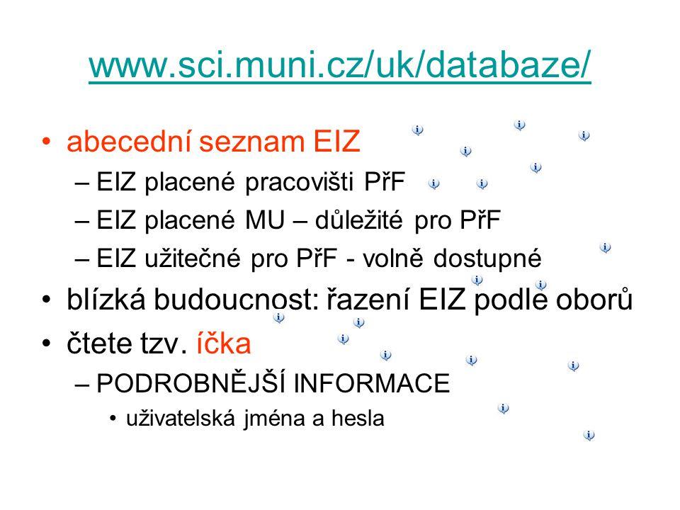 www.sci.muni.cz/uk/casopisy/ abecední seznam titulů předplácených nebo získaných výměnou v tištěné podobě aktivní odkaz –je předplácena online verze –časopis je volně dostupný přístup do předplácených ročníků přístup jen do některých ročníků