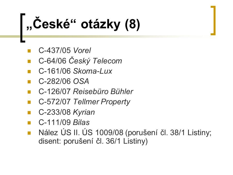 """České otázky (8) C-437/05 Vorel C-64/06 Český Telecom C-161/06 Skoma-Lux C-282/06 OSA C-126/07 Reisebüro Bühler C-572/07 Tellmer Property C-233/08 Kyrian C-111/09 Bilas Nález ÚS II."