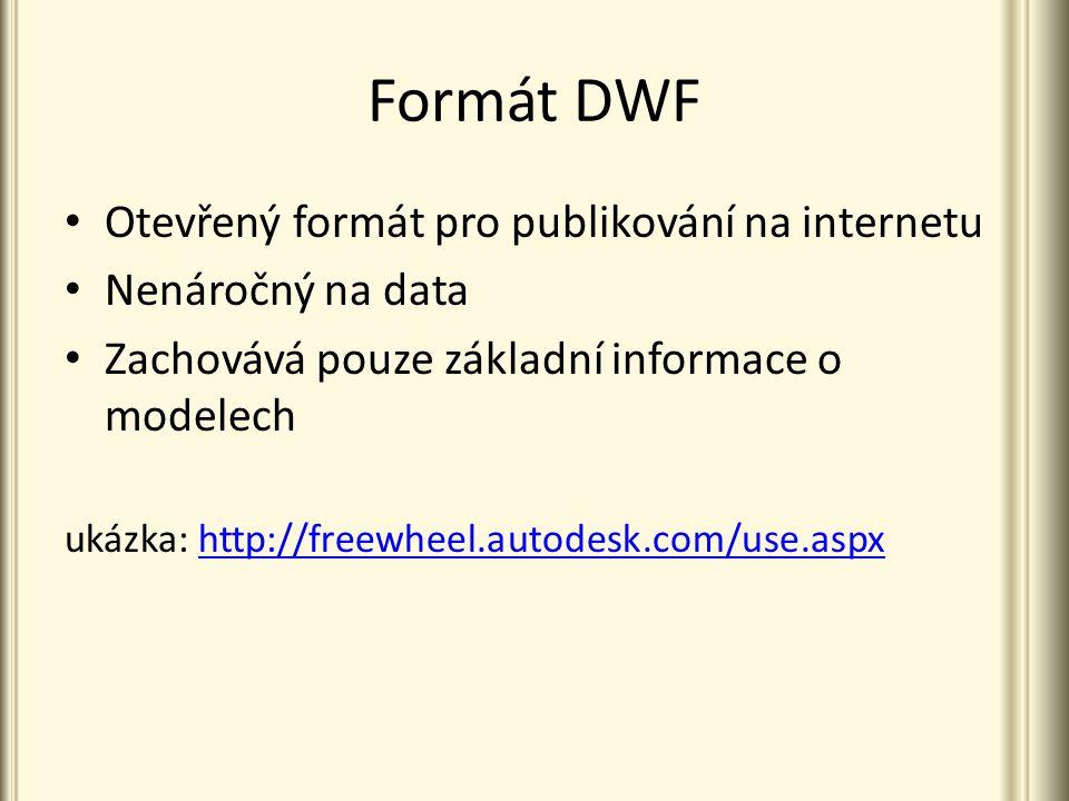 Formát DWF Otevřený formát pro publikování na internetu Nenáročný na data Zachovává pouze základní informace o modelech ukázka: http://freewheel.autodesk.com/use.aspx http://freewheel.autodesk.com/use.aspx