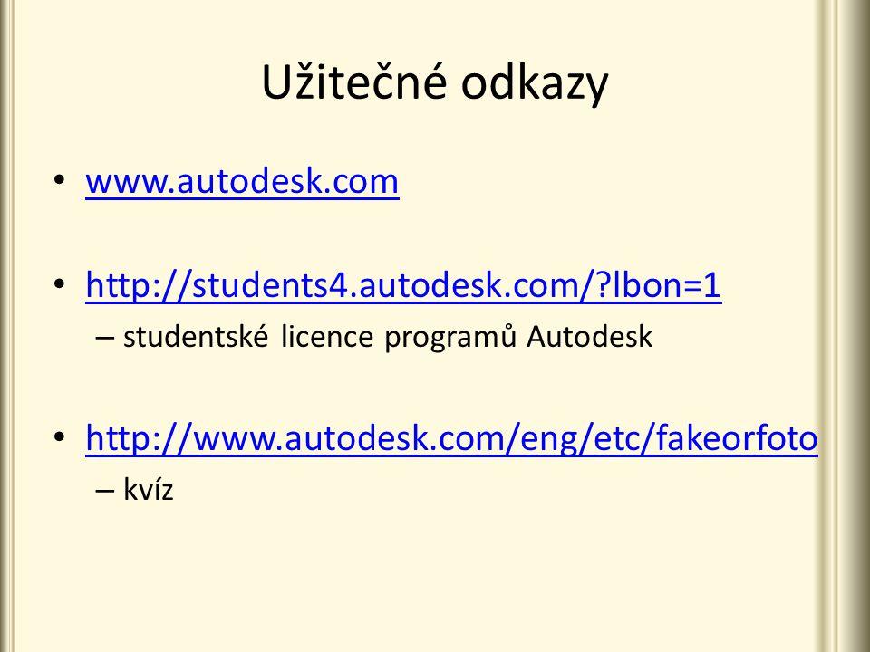 Užitečné odkazy www.autodesk.com http://students4.autodesk.com/ lbon=1 – studentské licence programů Autodesk http://www.autodesk.com/eng/etc/fakeorfoto – kvíz