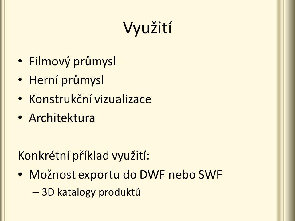 Využití Filmový průmysl Herní průmysl Konstrukční vizualizace Architektura Konkrétní příklad využití: Možnost exportu do DWF nebo SWF – 3D katalogy pr