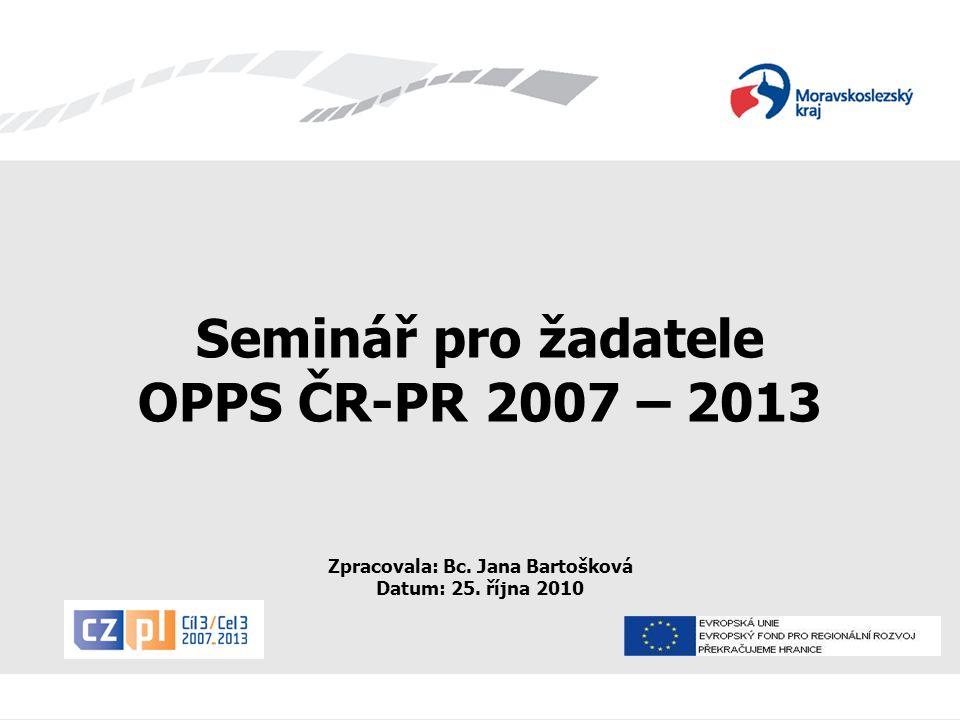 Seminář pro žadatele OPPS ČR-PR 2007 – 2013 Seminář pro žadatele OPPS ČR-PR 2007 – 2013 Zpracovala: Bc.