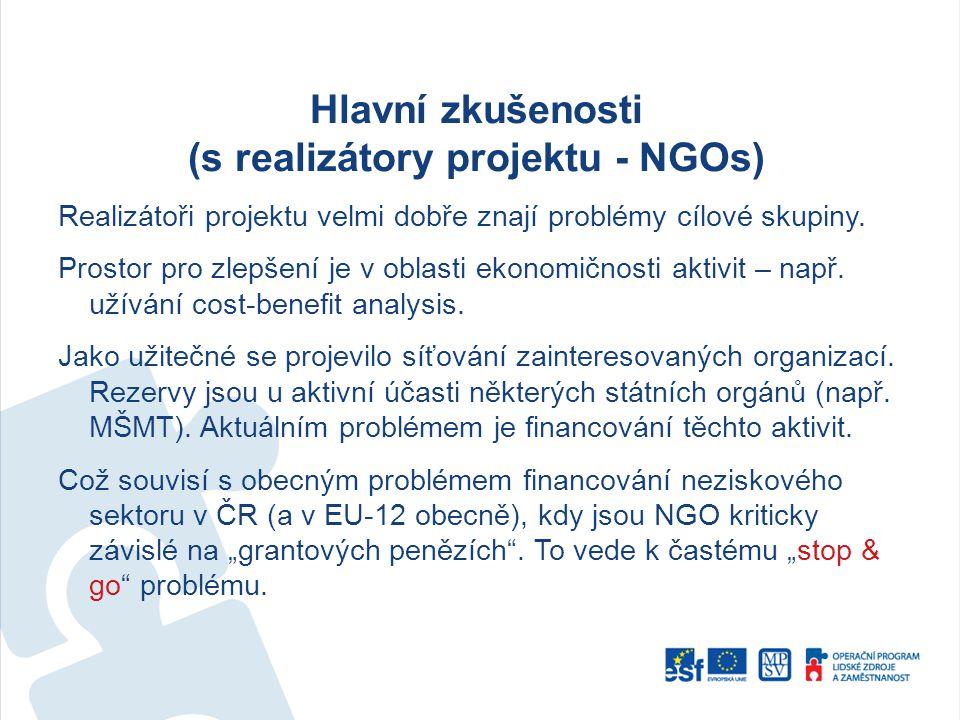 Hlavní zkušenosti (s realizátory projektu - NGOs) Realizátoři projektu velmi dobře znají problémy cílové skupiny. Prostor pro zlepšení je v oblasti ek